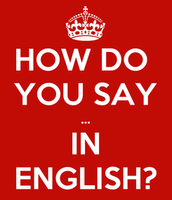 Poster: HOW DO  YOU SAY ... IN ENGLISH?