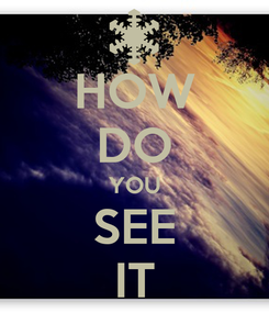 Poster: HOW DO YOU SEE IT