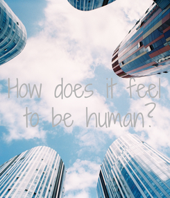 Poster: How does it feel  to be human?