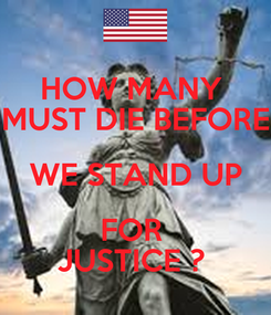Poster: HOW MANY  MUST DIE BEFORE WE STAND UP FOR  JUSTICE ?