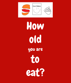 Poster: How old you are to eat?