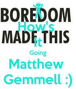 Poster: How's  It Going Matthew  Gemmell :)