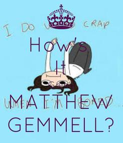 Poster: How's  It Going MATTHEW GEMMELL?