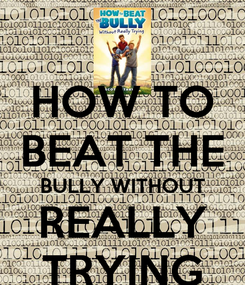 Poster: HOW TO BEAT THE BULLY WITHOUT REALLY TRYING