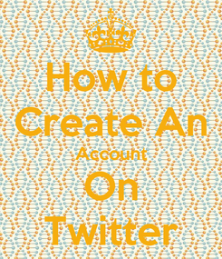 Poster: How to Create An Account On Twitter