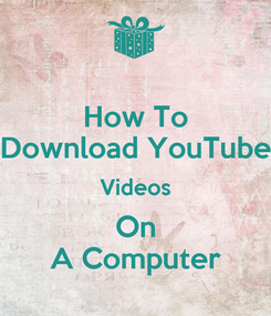 Poster: How To Download YouTube Videos On A Computer