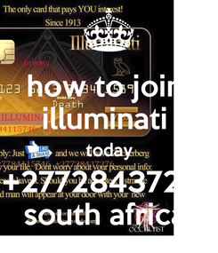 Poster: how to join  illuminati  today +27728437276 south africa