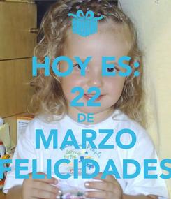 Poster: HOY ES: 22 DE MARZO FELICIDADES