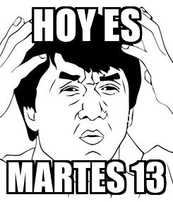 Poster: HOY ES MARTES 13