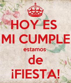 Poster: HOY ES  MI CUMPLE estamos  de ¡FIESTA!