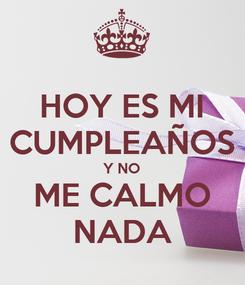 Poster: HOY ES MI CUMPLEAÑOS Y NO ME CALMO NADA