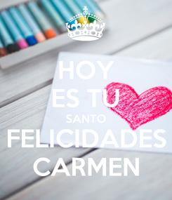 Poster: HOY ES TU SANTO FELICIDADES CARMEN