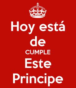 Poster: Hoy está de CUMPLE Este Principe