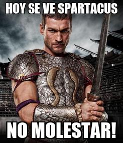 Poster: HOY SE VE SPARTACUS NO MOLESTAR!