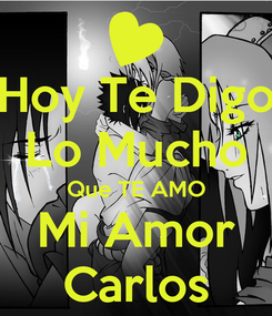 Poster: Hoy Te Digo Lo Mucho Que TE AMO Mi Amor Carlos