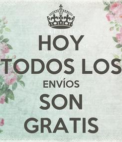 Poster: HOY TODOS LOS ENVÍOS SON GRATIS