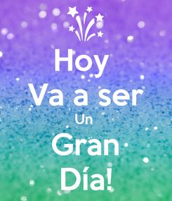 Poster: Hoy  Va a ser Un  Gran Día!
