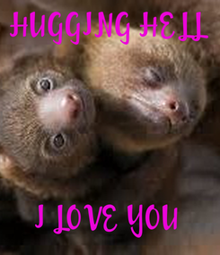 Poster: HUGGING HELL      I LOVE YOU