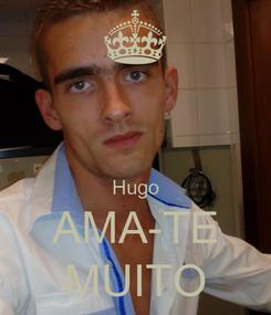 Poster:   Hugo AMA-TE MUITO