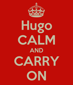Poster: Hugo CALM AND CARRY ON