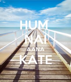 Poster: HUM  NAI AANA KATE