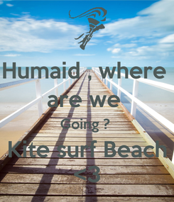 Poster: Humaid , where  are we  Going ?  Kite surf Beach <3