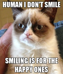 Poster: HUMAN I DON'T SMILE SMILING IS FOR THE HAPPY ONES