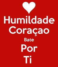 Poster: Humildade Coraçao Bate Por Ti