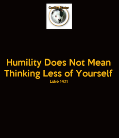 Poster: Humility Does Not Mean Thinking Less of Yourself Luke 14:11