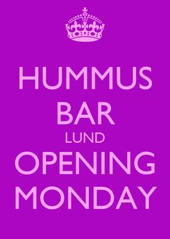 Poster: HUMMUS BAR LUND OPENING MONDAY