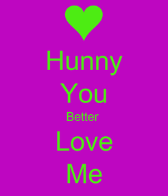 Poster: Hunny You Better  Love Me