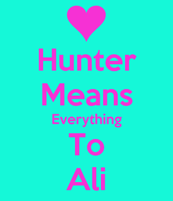 Poster: Hunter Means Everything To Ali