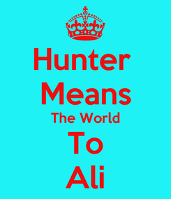 Poster: Hunter  Means The World To Ali