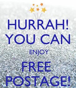Poster: HURRAH! YOU CAN  ENJOY FREE  POSTAGE!