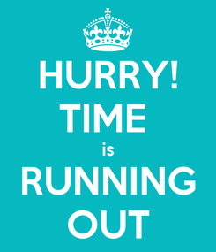 Poster: HURRY! TIME  is RUNNING OUT