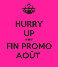 Poster: HURRY UP ### FIN PROMO AOÛT