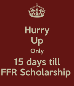 Poster: Hurry Up Only 15 days till FFR Scholarship