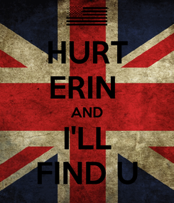 Poster: HURT ERIN  AND I'LL FIND U