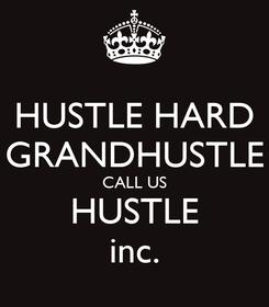 Poster: HUSTLE HARD GRANDHUSTLE CALL US HUSTLE inc.