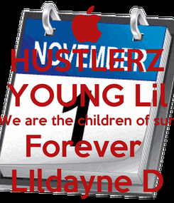 Poster: HUSTLERZ YOUNG Lil We are the children of sun Forever  LIldayne D