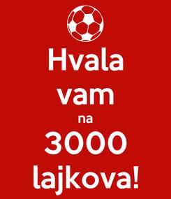 Poster: Hvala vam na 3000 lajkova!