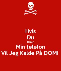 Poster: Hvis Du Rører Min telefon Vil Jeg Kalde På DOMI
