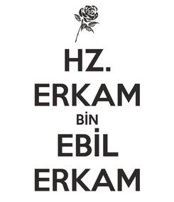 Poster: HZ. ERKAM BİN EBİL ERKAM