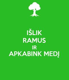 Poster: IŠLIK RAMUS IR APKABINK MEDĮ