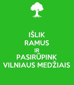 Poster: IŠLIK RAMUS IR PASIRŪPINK VILNIAUS MEDŽIAIS