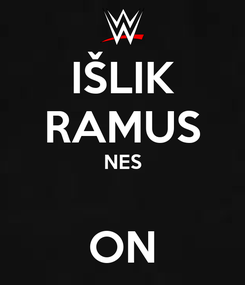 Poster: IŠLIK RAMUS NES  ON