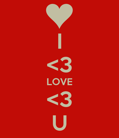 Poster: I <3 LOVE <3 U