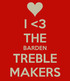Poster: I <3 THE BARDEN TREBLE MAKERS