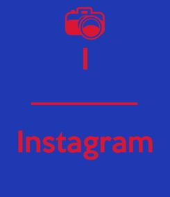 Poster: I _______  Instagram