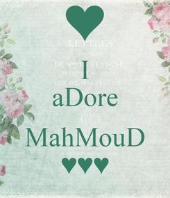 Poster: I aDore  MahMouD ♥♥♥